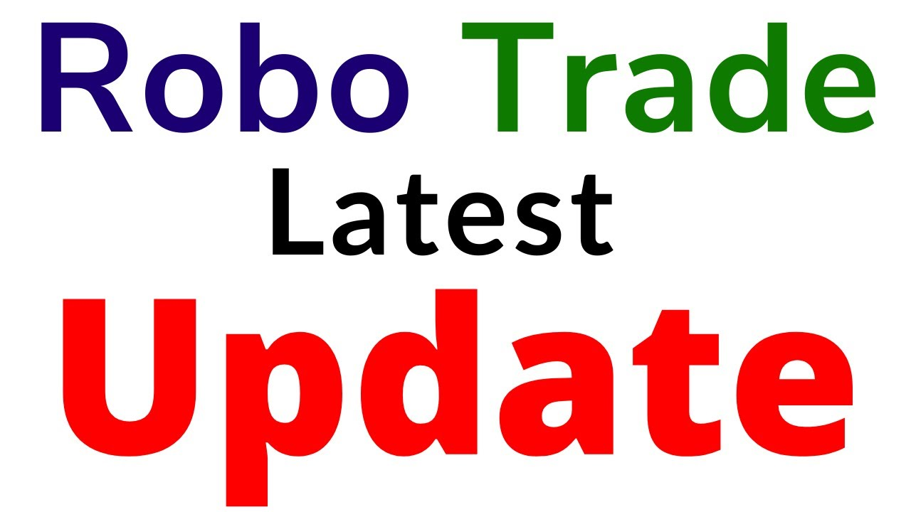 Robo Trade Today Latest Update